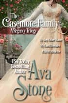The Casemore Family - A Regency Trilogy ebook by Ava Stone