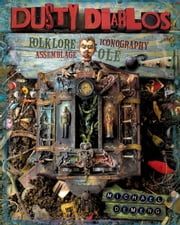 Dusty Diablos: Folklore, Iconography, Assemblage, Ole! ebook by Michael deMeng