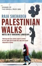 Palestinian Walks - Notes on a Vanishing Landscape ebook by Raja Shehadeh