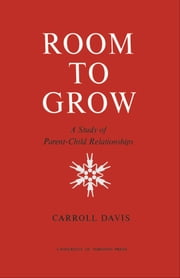 Room to Grow - A Study of Parent-Child Relationships ebook by Carroll Davis