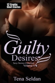 Guilty Desires - 12 Erotic Short Stories ebook by Tena Seldan