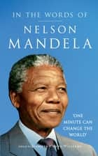 In the Words of Nelson Mandela ebook by Jennifer Crwys-Williams, Jennifer Crwys-Williams