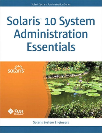 Solaris 10 System Administration Essentials ebook by Solaris System Engineers
