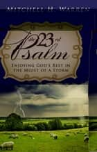 The 23rd Psalm: Enjoying God's Best in the Midst of the Storm ebook by Mitchell H. Warren