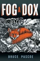 Fog a Dox ebook by Bruce Pascoe