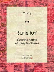 Sur le turf - Courses plates et steeple-chases ebook by Crafty,Ligaran