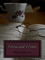 Fénya and Elynor ebook by Sophia DeLuna
