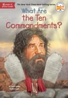What Are the Ten Commandments? ebook by Yona Zeldis McDonough, Who HQ, Tim Foley