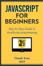 Javascript: Step-by-Step Guide to JavaScript - Learn to JavaScript by Examples ebook by Thanh X.Tran