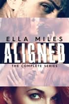 Aligned: The Complete Series ebook by Ella Miles