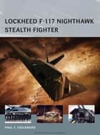 Lockheed F-117 Nighthawk Stealth Fighter ebook by Adam Tooby, Mr Henry Morshead, Paul F Crickmore