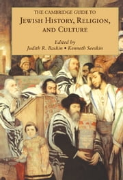 The Cambridge Guide to Jewish History, Religion, and Culture ebook by Judith R. Baskin,Kenneth Seeskin