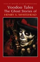 Voodoo Tales: The Ghost Stories of Henry S Whitehead ebook by Henry S. Whitehead, David Stuart Davies, David Stuart Davies