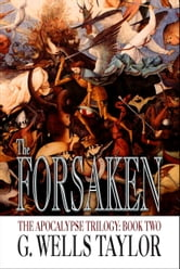The Forsaken: The Apocalypse Trilogy: Book Two ebook by G. Wells Taylor