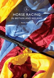 Horse Racing in Britain and Ireland ebook by Anne Holland