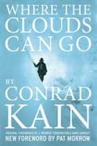Where the Clouds Can Go ebook by Conrad Kain