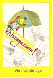 WHIZZAGAZOOM! ebook by Vera Lethbridge