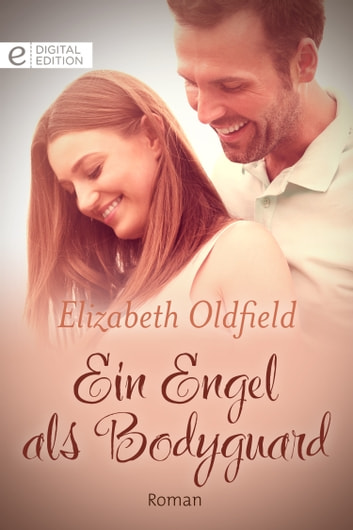 Ein Engel als Bodyguard ebook by Elizabeth Oldfield