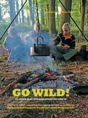 Go Wild! - 101 Things to Do Outdoors Before You Grow Up ebook by Fiona Danks,Jo Schofield