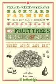 Backyard Farming: Fruit Trees, Berries & Nuts ebook by Kim Pezza