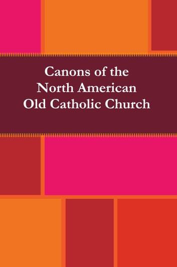 Canons of the North American Old Catholic Church ebook by North American Old Catholic Church