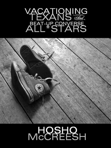 Vacationing Texans & Beat-Up Converse All*Stars ebook by Hosho McCreesh
