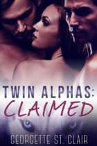 Twin Alphas: Claimed - Twin Alphas Series, #1 eBook par Georgette St. Clair