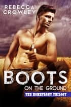 Boots on the Ground - The Homefront Trilogy, #1 ebook by Rebecca Crowley