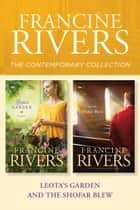 The Francine Rivers Contemporary Collection: Leota's Garden / And the Shofar Blew ebook by Francine Rivers