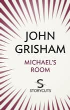 Michael's Room (Storycuts) 電子書 by John Grisham