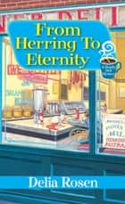 From Herring to Eternity ebook by Delia Rosen