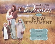 Walking with the Women of the New Testament ebook by Heather Farrell,Mandy Williams