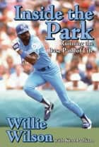 Inside the Park ebook by Willie Wilson,Kent Pullian