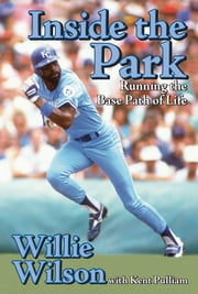Inside the Park - Running the Base Path of Life ebook by Willie Wilson,Kent Pullian