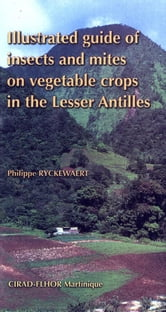 Illustrated Guide of Insects and Mites on Vegetable Crops in the Lesser Antilles ebook by Philippe Ryckewaert