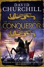 Conqueror (Leopards of Normandy 3) - The ultimate battle is here ebook by David Churchill