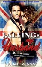 Falling For My Husband (British Billionaires) ebook by Pamela Ann