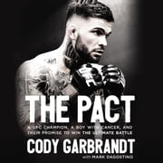 The Pact - A UFC Champion, a Boy with Cancer, and their Promise to Win the Ultimate Battle audiobook by Cody Garbrandt