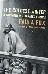 The Coldest Winter - A Stringer in Liberated Europe ebook by Paula Fox