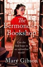 The Bermondsey Bookshop - A heart-wrenching saga of love and loss in 1920s London ebook by Mary Gibson