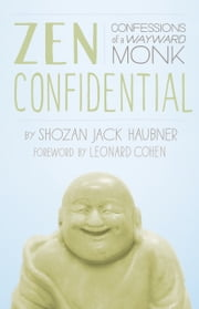 Zen Confidential - Confessions of a Wayward Monk ebook by Shozan Jack Haubner