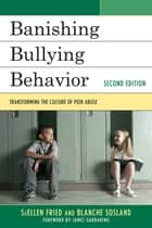 Banishing Bullying Behavior - Transforming the Culture of Peer Abuse ebook by SuEllen Fried, Blanche Sosland