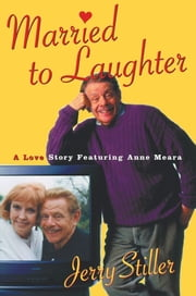 Married to Laughter - A Love Story Featuring Anne Meara ebook by Jerry Stiller