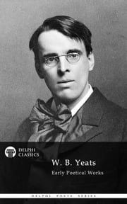 Collected Works of W. B. Yeats (Delphi Classics) ebook by W. B. Yeats, Delphi Classics