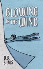 Blowing in the Wind ebook by D. B. Silvis