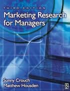 Marketing Research for Managers ebook by Sunny Crouch, Matthew Housden