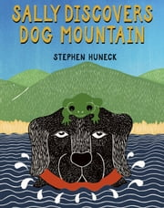 Sally Discovers Dog Mountain ebook by Stephen Huneck