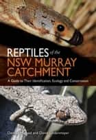 Reptiles of the NSW Murray Catchment - A Guide to Their Identification, Ecology and Conservation ebook by Damian Michael, David Lindenmayer