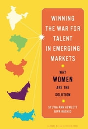 Winning the War for Talent in Emerging Markets - Why Women Are the Solution ebook by Sylvia Ann Hewlett,Ripa Rashid
