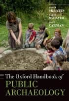 The Oxford Handbook of Public Archaeology ebook by Robin Skeates,Carol McDavid,John Carman
